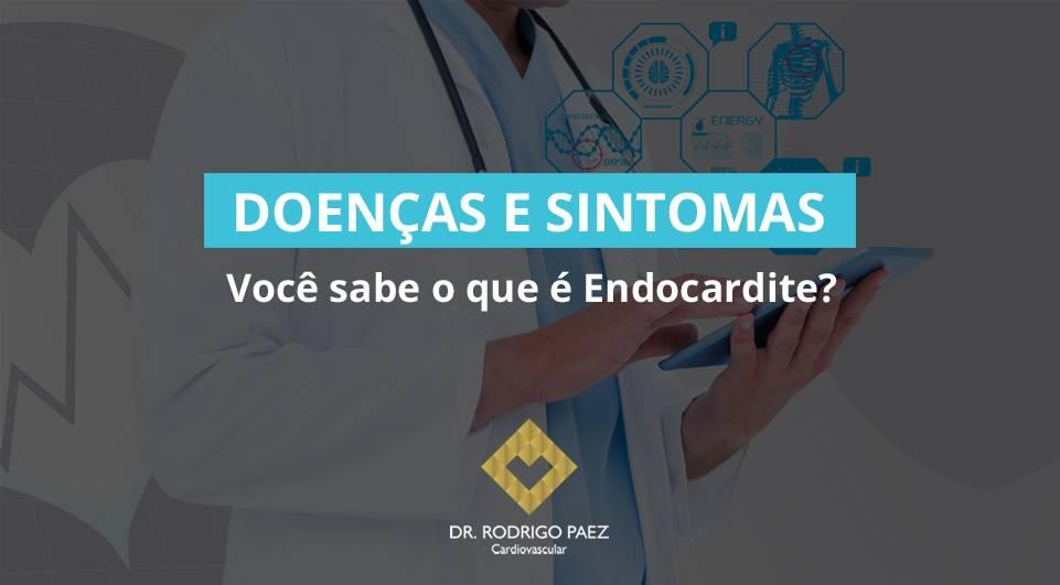 Você sabe o que é Endocardite?