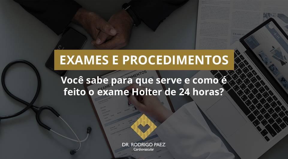 Você sabe para que serve e como é feito o exame Holter de 24 horas?