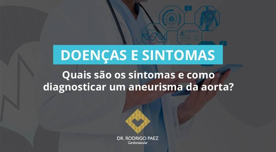 Quais são os sintomas e como diagnosticar um aneurisma da aorta?