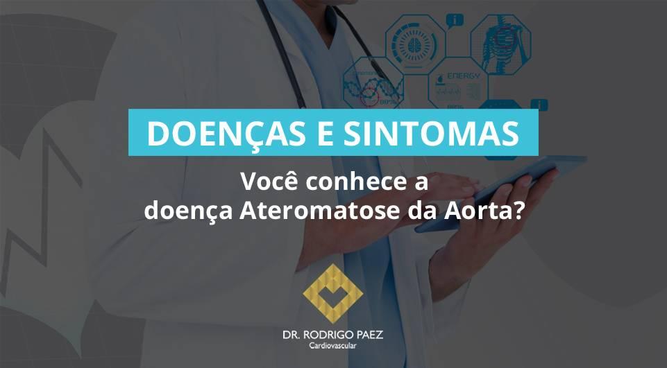 Você conhece a doença Ateromatose da Aorta?
