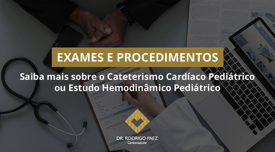 Saiba mais sobre o Cateterismo Cardíaco Pediátrico ou Estudo Hemodinâmico Pediátrico.