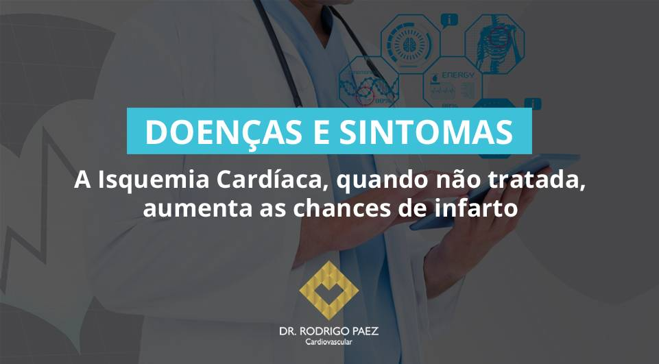 A Isquemia Cardíaca, quando não tratada, aumenta as chances de infarto.