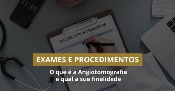 O que é a Angiotomografia e qual a sua finalidade.