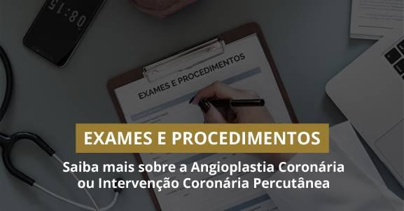 Saiba mais sobre a Angioplastia Coronária ou Intervenção Coronária Percutânea.