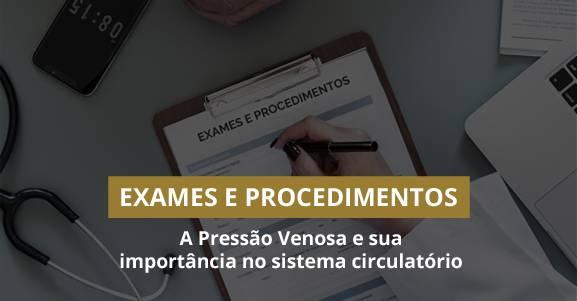 A Pressão Venosa e sua importância no sistema circulatório.