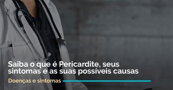Saiba o que é Pericardite, seus sintomas e as suas possíveis causas.
